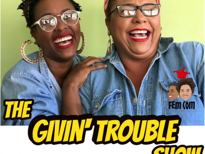 The Givin' Trouble Show with FemComTT
